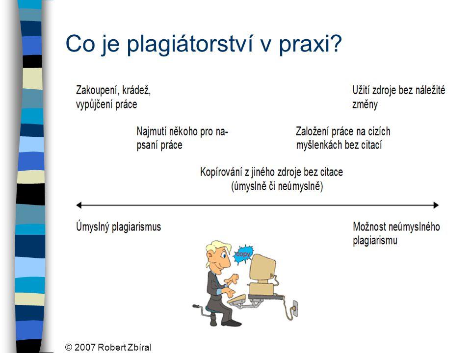 © 2007 Robert Zbíral Co je plagiátorství v praxi?