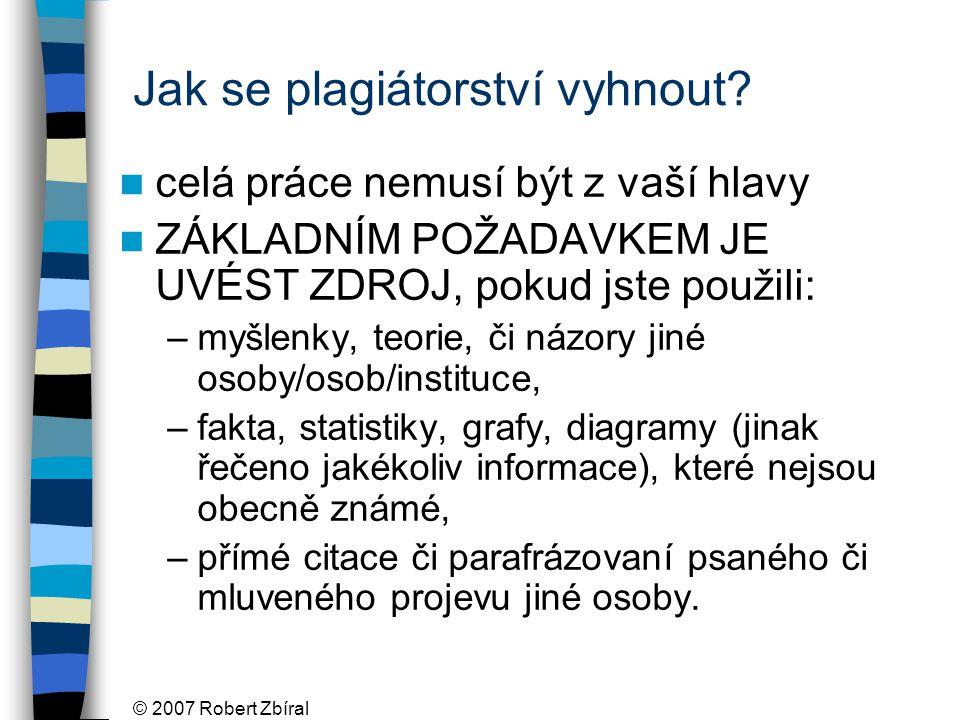 © 2007 Robert Zbíral Jak se plagiátorství vyhnout.