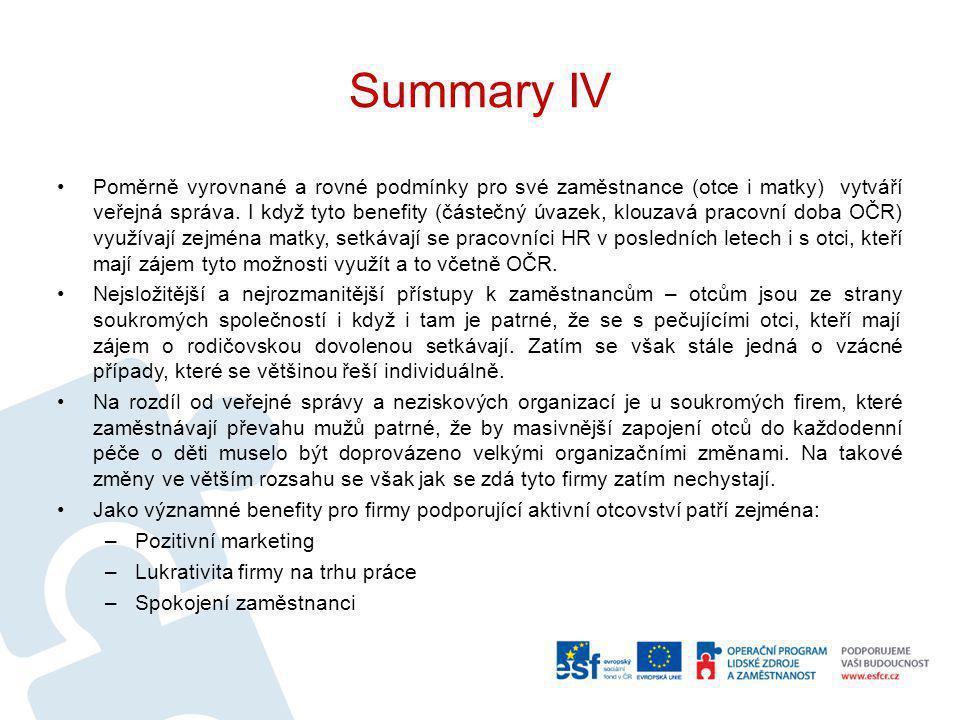 Summary IV Poměrně vyrovnané a rovné podmínky pro své zaměstnance (otce i matky) vytváří veřejná správa. I když tyto benefity (částečný úvazek, klouza