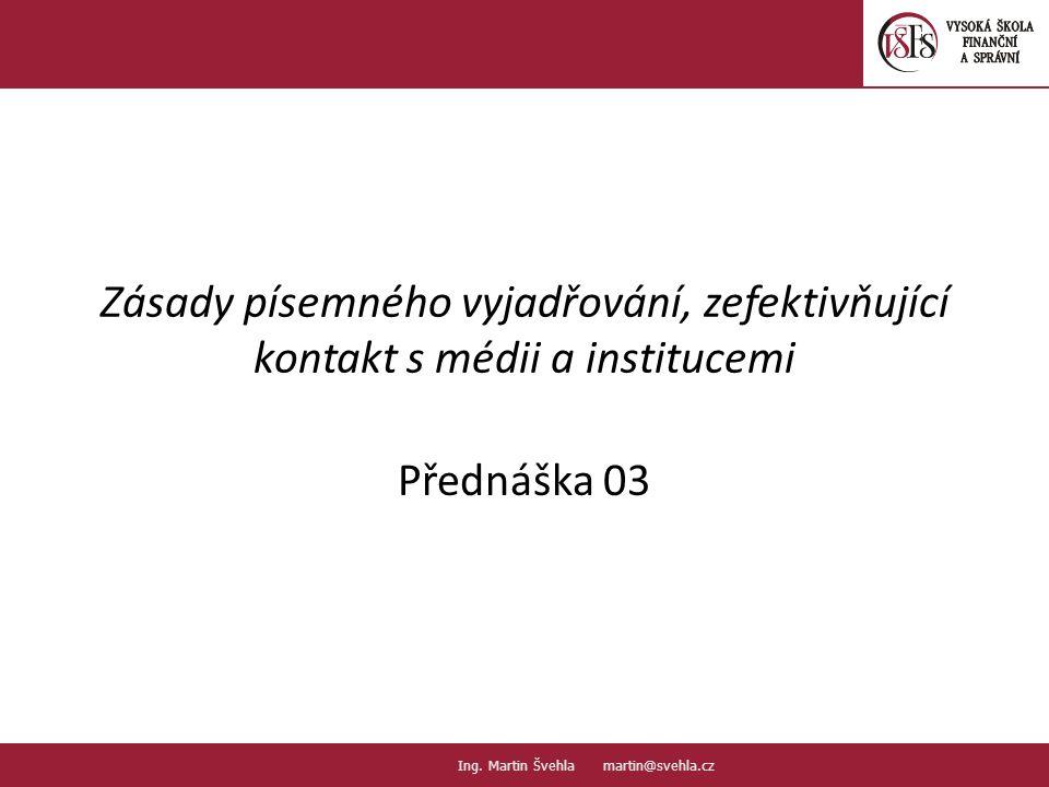 Zásady písemného vyjadřování, zefektivňující kontakt s médii a institucemi Přednáška 03 1.1.
