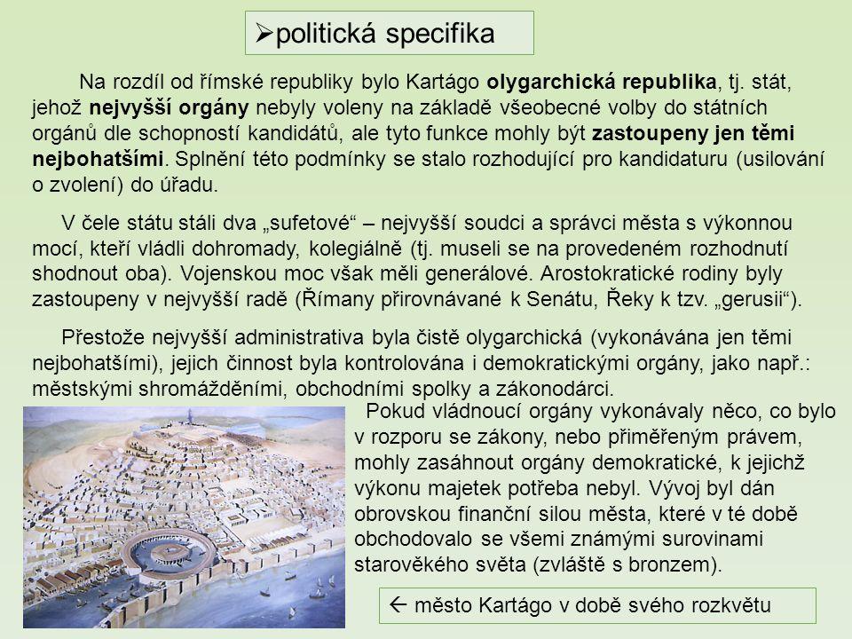 politická specifika Na rozdíl od římské republiky bylo Kartágo olygarchická republika, tj. stát, jehož nejvyšší orgány nebyly voleny na základě všeo
