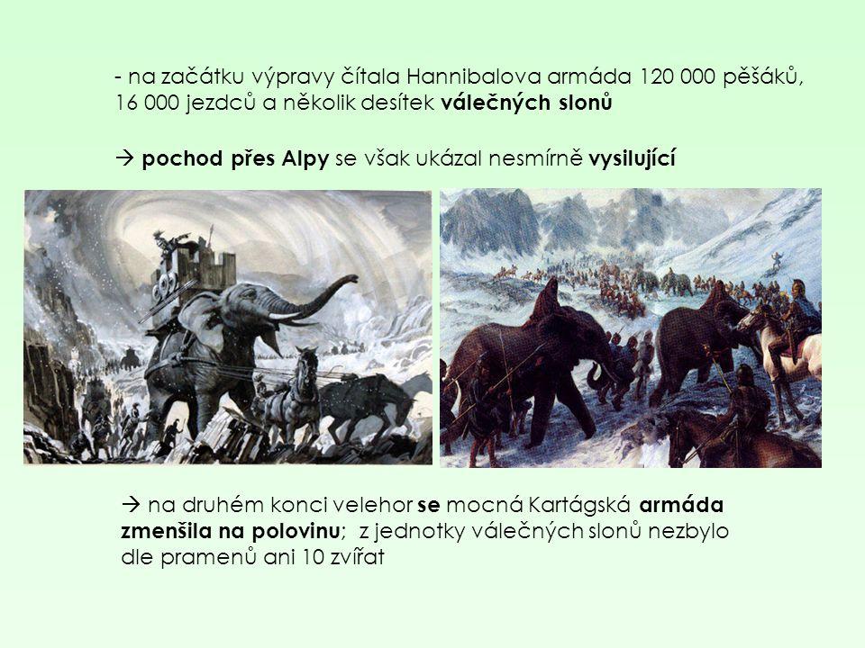 - n a začátku výpravy čítala Hannibalova armáda 120 000 pěšáků, 16 000 jezdců a několik desítek válečných slonů  pochod přes Alpy se však ukázal nesm