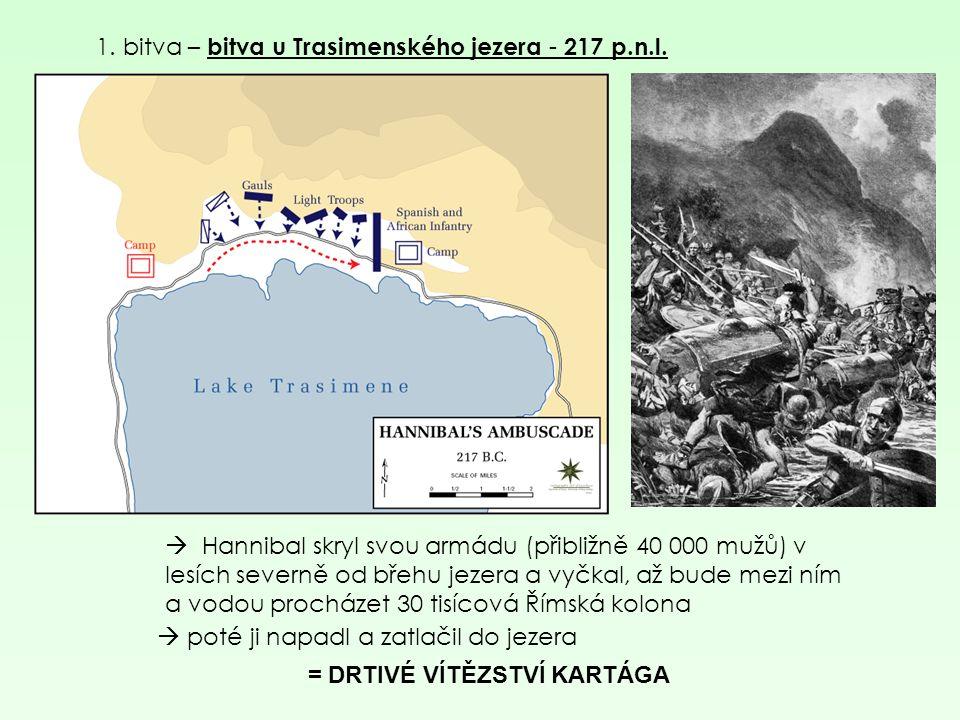 1. bitva – bitva u Trasimenského jezera - 217 p.n.l.  Hannibal skryl svou armádu (přibližně 40 000 mužů) v lesích severně od břehu jezera a vyčkal, a