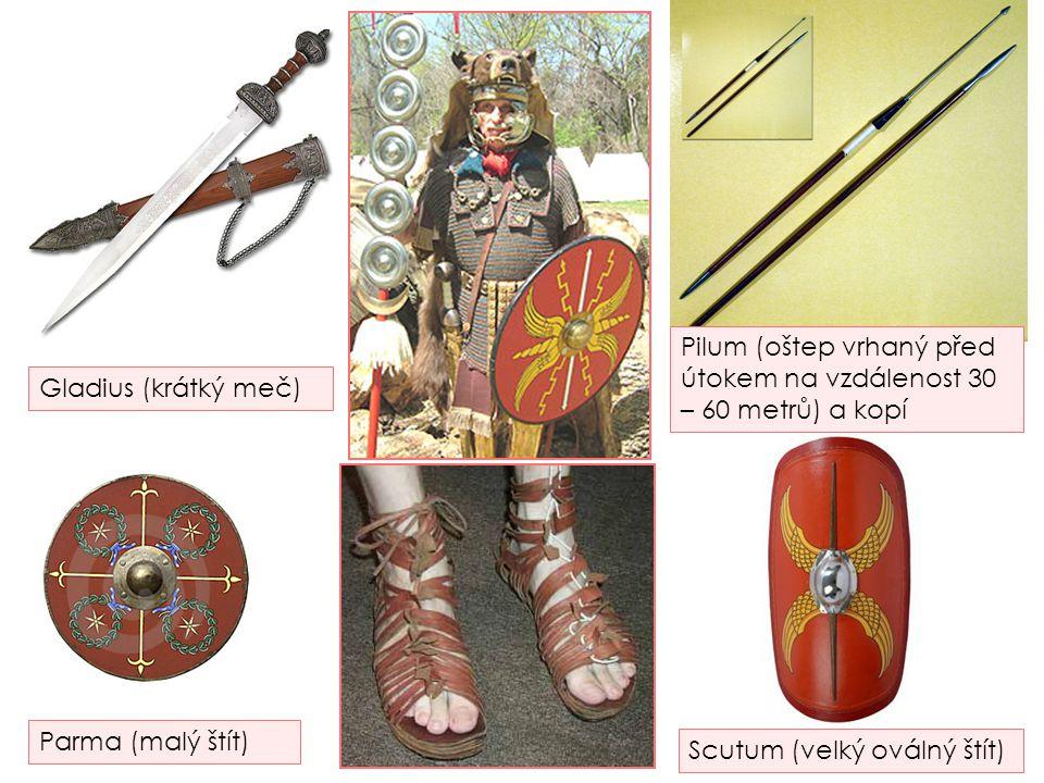 Gladius (krátký meč) Parma (malý štít) Scutum (velký oválný štít) Pilum (oštep vrhaný před útokem na vzdálenost 30 – 60 metrů) a kopí