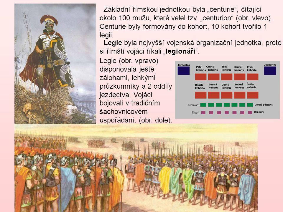 """Základní římskou jednotkou byla """"centurie"""", čítající okolo 100 mužů, které velel tzv. """"centurion"""" (obr. vlevo). Centurie byly formovány do kohort, 10"""