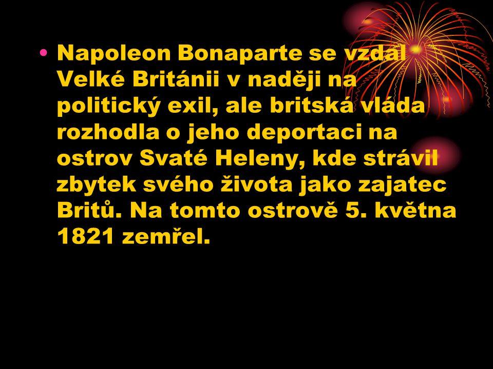Napoleon Bonaparte se vzdal Velké Británii v naději na politický exil, ale britská vláda rozhodla o jeho deportaci na ostrov Svaté Heleny, kde strávil zbytek svého života jako zajatec Britů.
