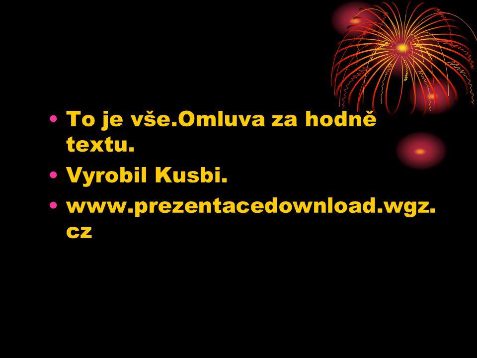 To je vše.Omluva za hodně textu. Vyrobil Kusbi. www.prezentacedownload.wgz. cz