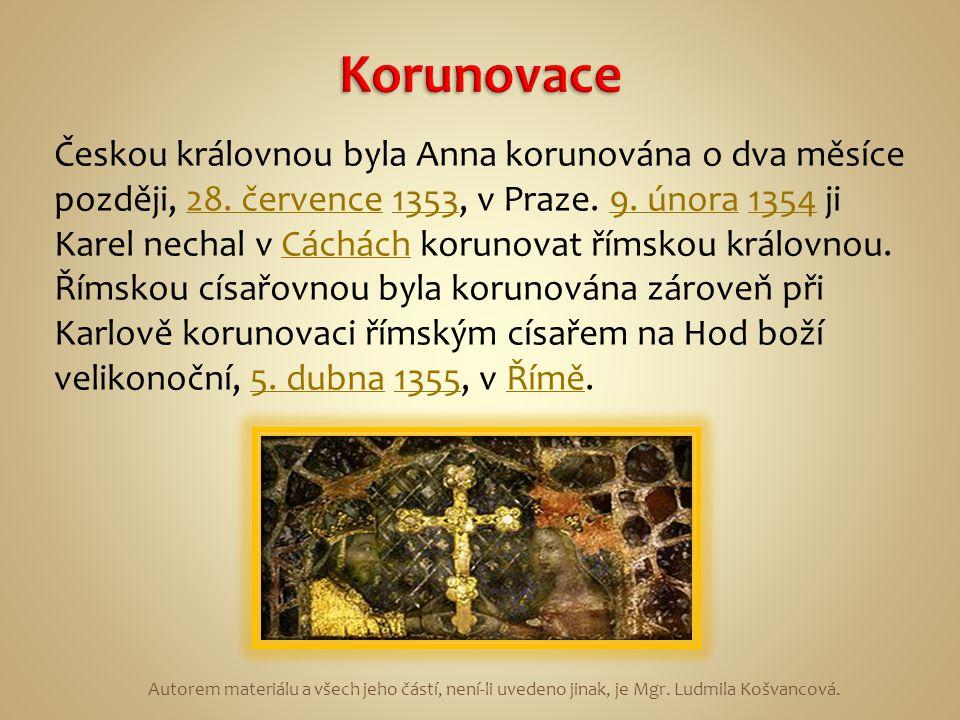 Českou královnou byla Anna korunována o dva měsíce později, 28. července 1353, v Praze. 9. února 1354 ji Karel nechal v Cáchách korunovat římskou král