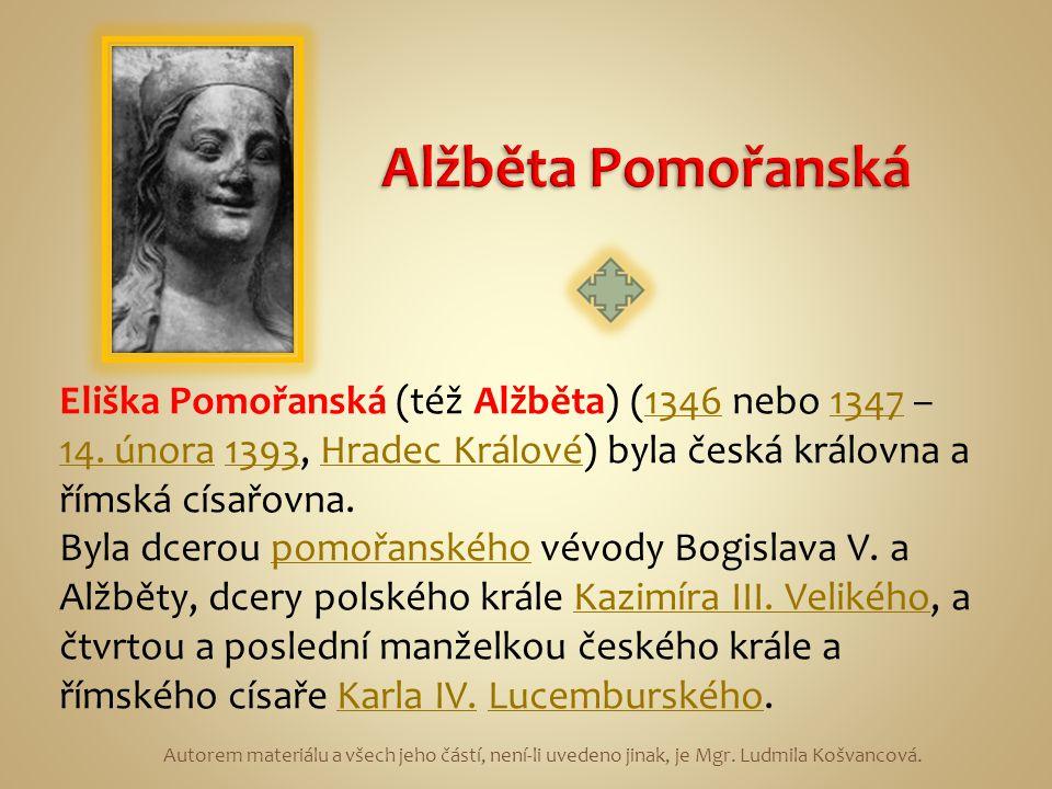 Eliška Pomořanská (též Alžběta) (1346 nebo 1347 – 14. února 1393, Hradec Králové) byla česká královna a římská císařovna.13461347 14. února1393Hradec