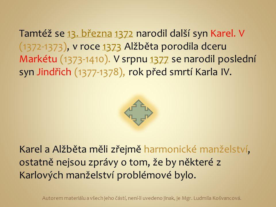 Autorem materiálu a všech jeho částí, není-li uvedeno jinak, je Mgr. Ludmila Košvancová. Tamtéž se 13. března 1372 narodil další syn Karel. V (1372-13