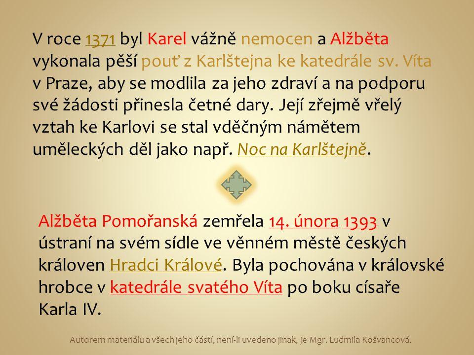 Autorem materiálu a všech jeho částí, není-li uvedeno jinak, je Mgr. Ludmila Košvancová. V roce 1371 byl Karel vážně nemocen a Alžběta vykonala pěší p