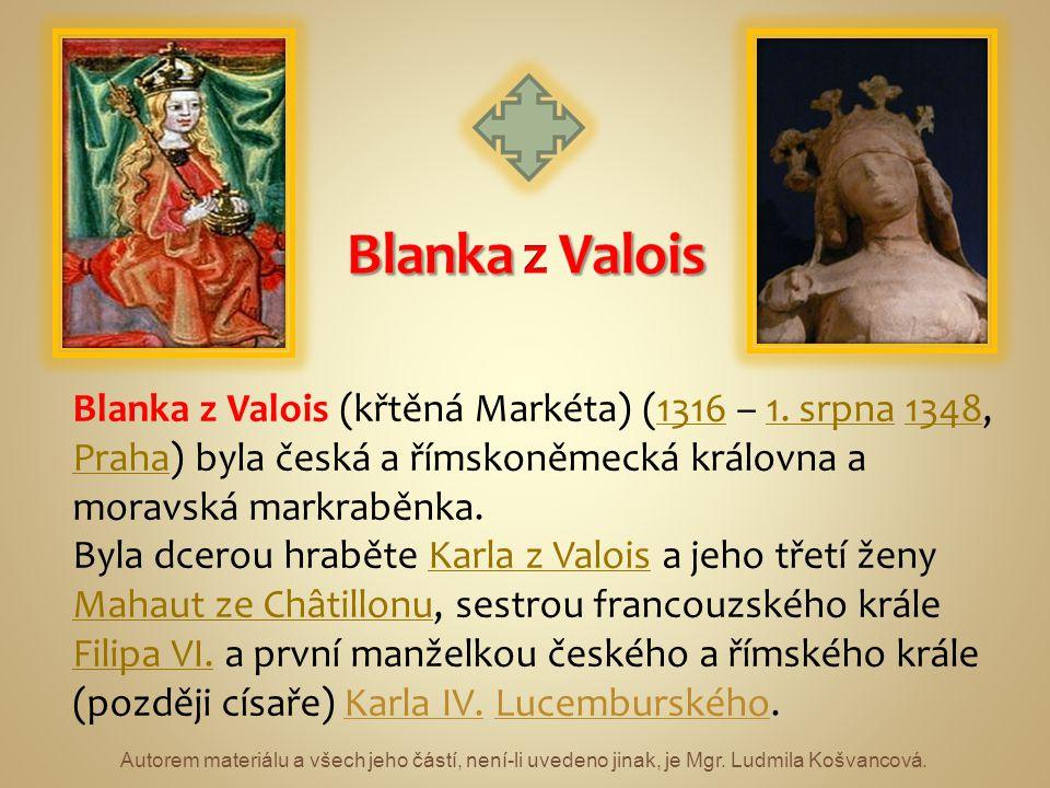 Autorem materiálu a všech jeho částí, není-li uvedeno jinak, je Mgr. Ludmila Košvancová. Blanka z Valois (křtěná Markéta) (1316 – 1. srpna 1348, Praha