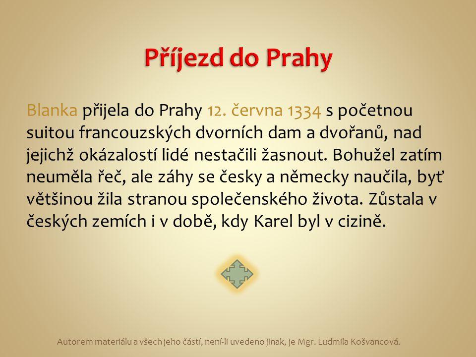 Blanka přijela do Prahy 12. června 1334 s početnou suitou francouzských dvorních dam a dvořanů, nad jejichž okázalostí lidé nestačili žasnout. Bohužel