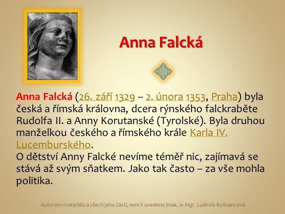Anna Falcká (26. září 1329 – 2. února 1353, Praha) byla česká a římská královna, dcera rýnského falckraběte Rudolfa II. a Anny Korutanské (Tyrolské).