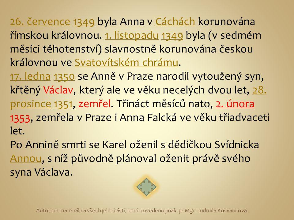 26. července26. července 1349 byla Anna v Cáchách korunována římskou královnou. 1. listopadu 1349 byla (v sedmém měsíci těhotenství) slavnostně koruno