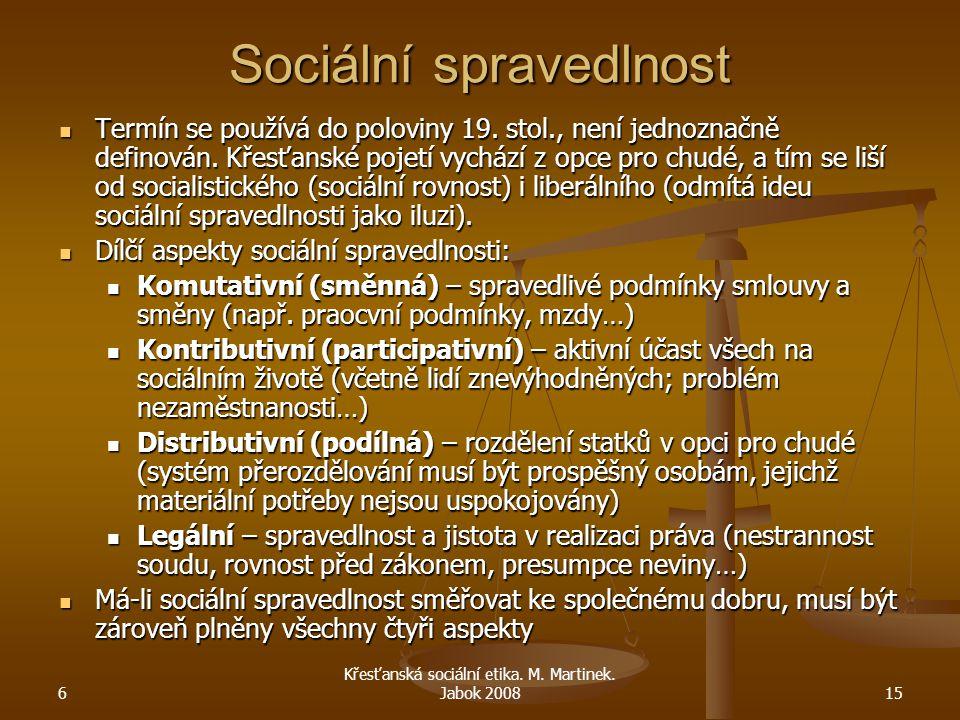 6 Křesťanská sociální etika. M. Martinek. Jabok 200815 Sociální spravedlnost Termín se používá do poloviny 19. stol., není jednoznačně definován. Křes