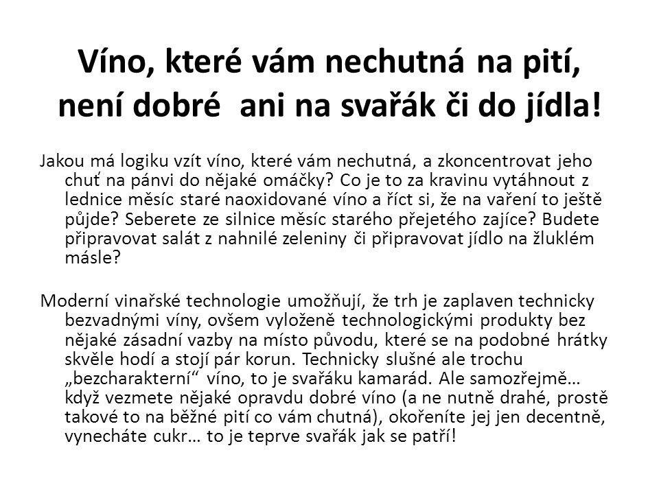 Víno, které vám nechutná na pití, není dobré ani na svařák či do jídla.