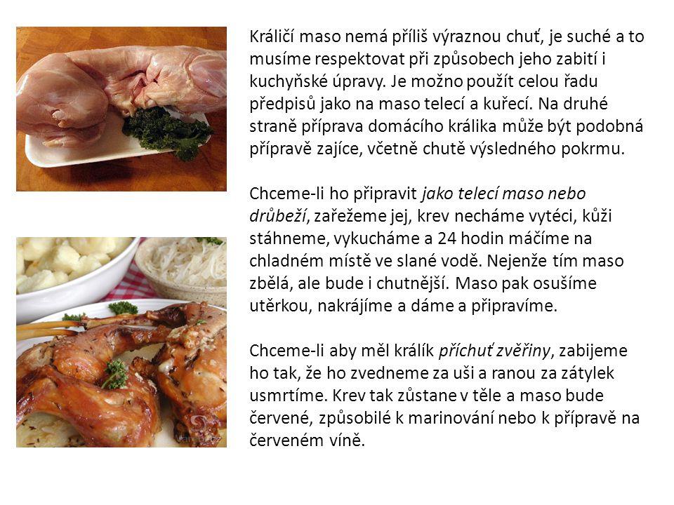Králičí maso nemá příliš výraznou chuť, je suché a to musíme respektovat při způsobech jeho zabití i kuchyňské úpravy. Je možno použít celou řadu před