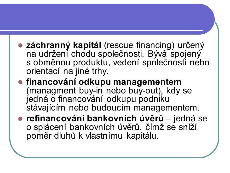 záchranný kapitál (rescue financing) určený na udržení chodu společnosti. Bývá spojený s obměnou produktu, vedení společnosti nebo orientací na jiné t