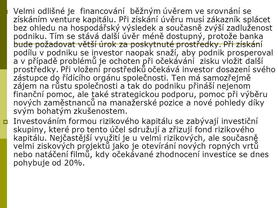  Velmi odlišné je financování běžným úvěrem ve srovnání se získáním venture kapitálu. Při získání úvěru musí zákazník splácet bez ohledu na hospodářs