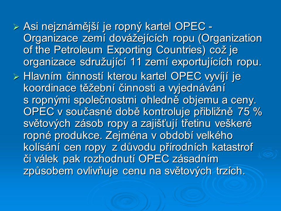  Asi nejznámější je ropný kartel OPEC - Organizace zemí dovážejících ropu (Organization of the Petroleum Exporting Countries) což je organizace sdruž