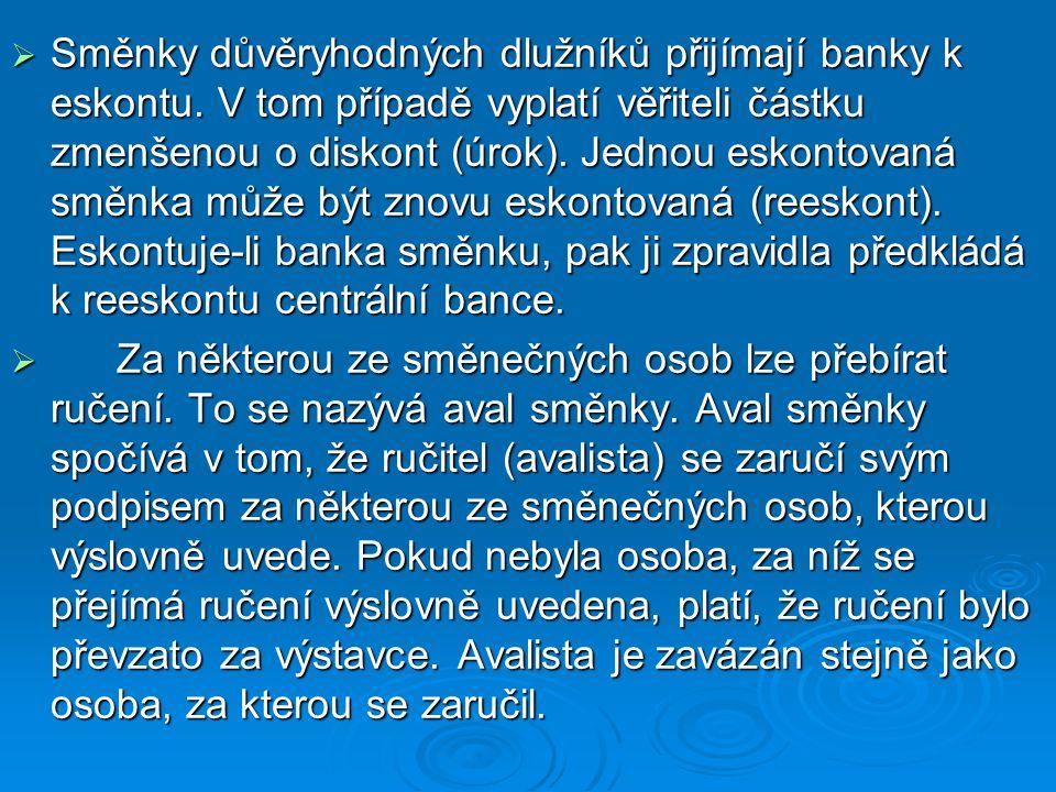  Směnky důvěryhodných dlužníků přijímají banky k eskontu. V tom případě vyplatí věřiteli částku zmenšenou o diskont (úrok). Jednou eskontovaná směnka