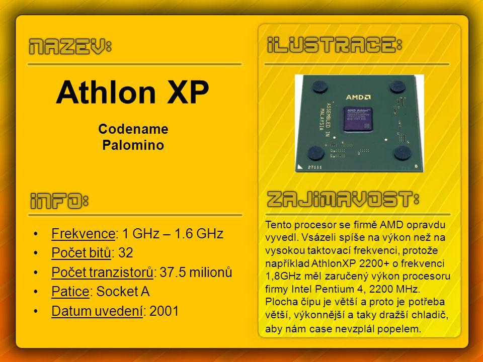 Athlon XP Codename Palomino Frekvence: 1 GHz – 1.6 GHz Počet bitů: 32 Počet tranzistorů: 37.5 milionů Patice: Socket A Datum uvedení: 2001 Tento proce