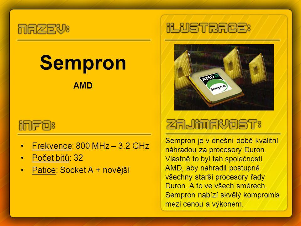 Sempron AMD Frekvence: 800 MHz – 3.2 GHz Počet bitů: 32 Patice: Socket A + novější Sempron je v dnešní době kvalitní náhradou za procesory Duron. Vlas