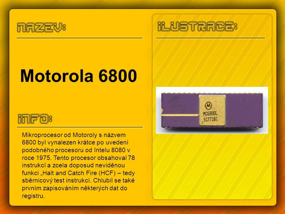 Motorola 6800 Mikroprocesor od Motoroly s názvem 6800 byl vynalezen krátce po uvedení podobného procesoru od Intelu 8080 v roce 1975. Tento procesor o