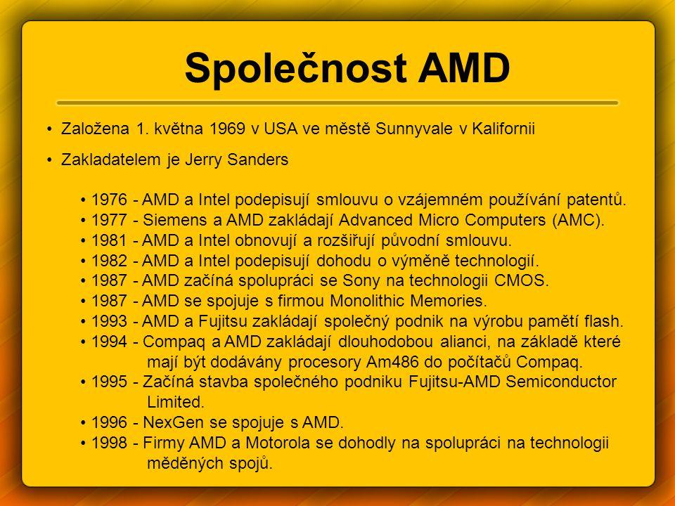 Společnost AMD Založena 1. května 1969 v USA ve městě Sunnyvale v Kalifornii Zakladatelem je Jerry Sanders 1976 - AMD a Intel podepisují smlouvu o vzá