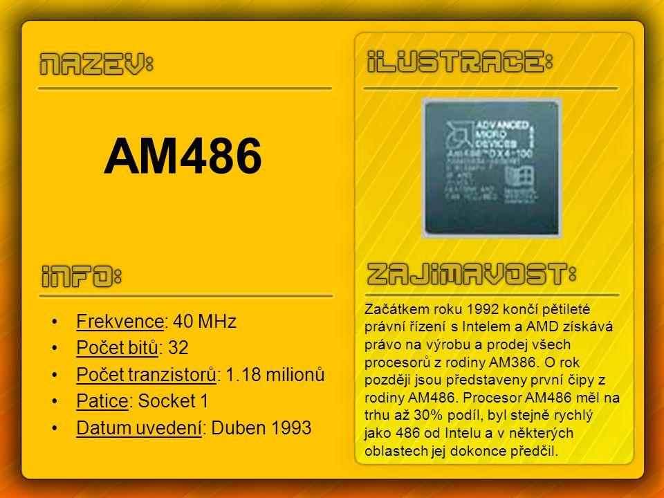 AM486 Frekvence: 40 MHz Počet bitů: 32 Počet tranzistorů: 1.18 milionů Patice: Socket 1 Datum uvedení: Duben 1993 Začátkem roku 1992 končí pětileté pr