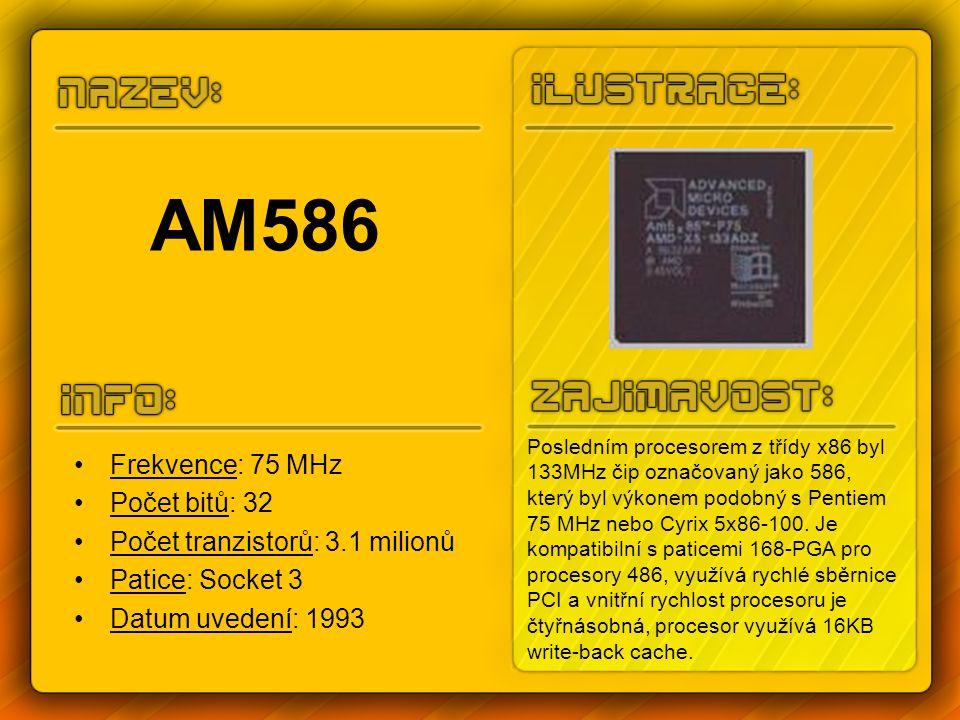 AM586 Frekvence: 75 MHz Počet bitů: 32 Počet tranzistorů: 3.1 milionů Patice: Socket 3 Datum uvedení: 1993 Posledním procesorem z třídy x86 byl 133MHz