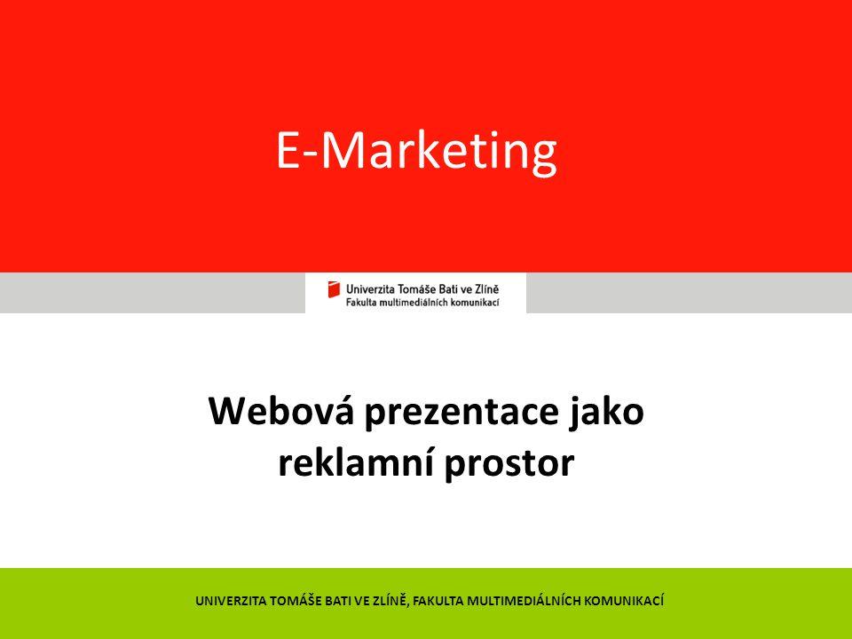 1 E-Marketing Webová prezentace jako reklamní prostor UNIVERZITA TOMÁŠE BATI VE ZLÍNĚ, FAKULTA MULTIMEDIÁLNÍCH KOMUNIKACÍ