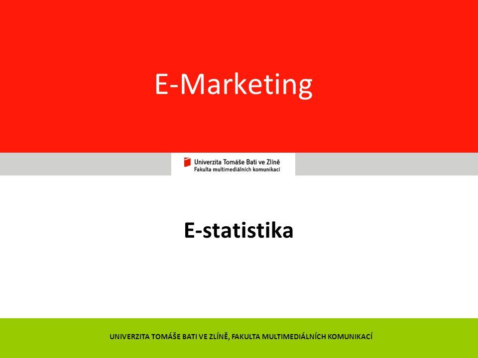11 E-Marketing E-statistika UNIVERZITA TOMÁŠE BATI VE ZLÍNĚ, FAKULTA MULTIMEDIÁLNÍCH KOMUNIKACÍ