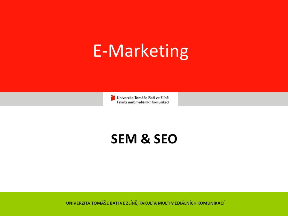29 E-Marketing SEM & SEO UNIVERZITA TOMÁŠE BATI VE ZLÍNĚ, FAKULTA MULTIMEDIÁLNÍCH KOMUNIKACÍ