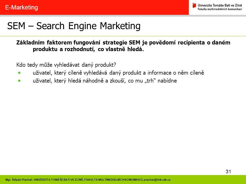 31 Mgr. Štěpán Prachař, UNIVERZITA TOMÁŠE BATI VE ZLÍNĚ, FAKULTA MULTIMEDIÁLNÍCH KOMUNIKACÍ, prachar@fmk.utb.cz SEM – Search Engine Marketing E-Market