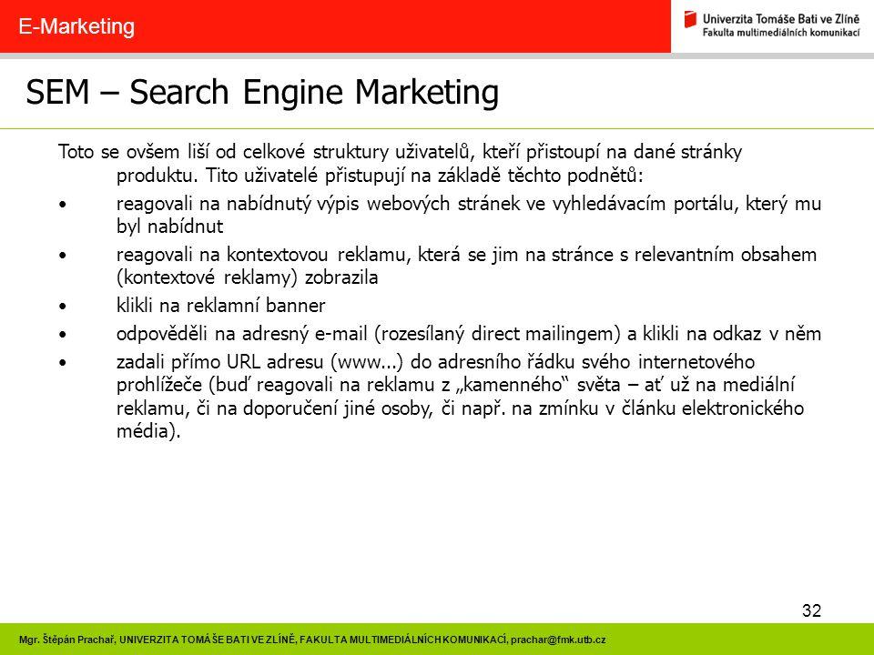 32 Mgr. Štěpán Prachař, UNIVERZITA TOMÁŠE BATI VE ZLÍNĚ, FAKULTA MULTIMEDIÁLNÍCH KOMUNIKACÍ, prachar@fmk.utb.cz SEM – Search Engine Marketing E-Market