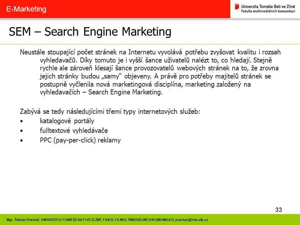 33 Mgr. Štěpán Prachař, UNIVERZITA TOMÁŠE BATI VE ZLÍNĚ, FAKULTA MULTIMEDIÁLNÍCH KOMUNIKACÍ, prachar@fmk.utb.cz SEM – Search Engine Marketing E-Market