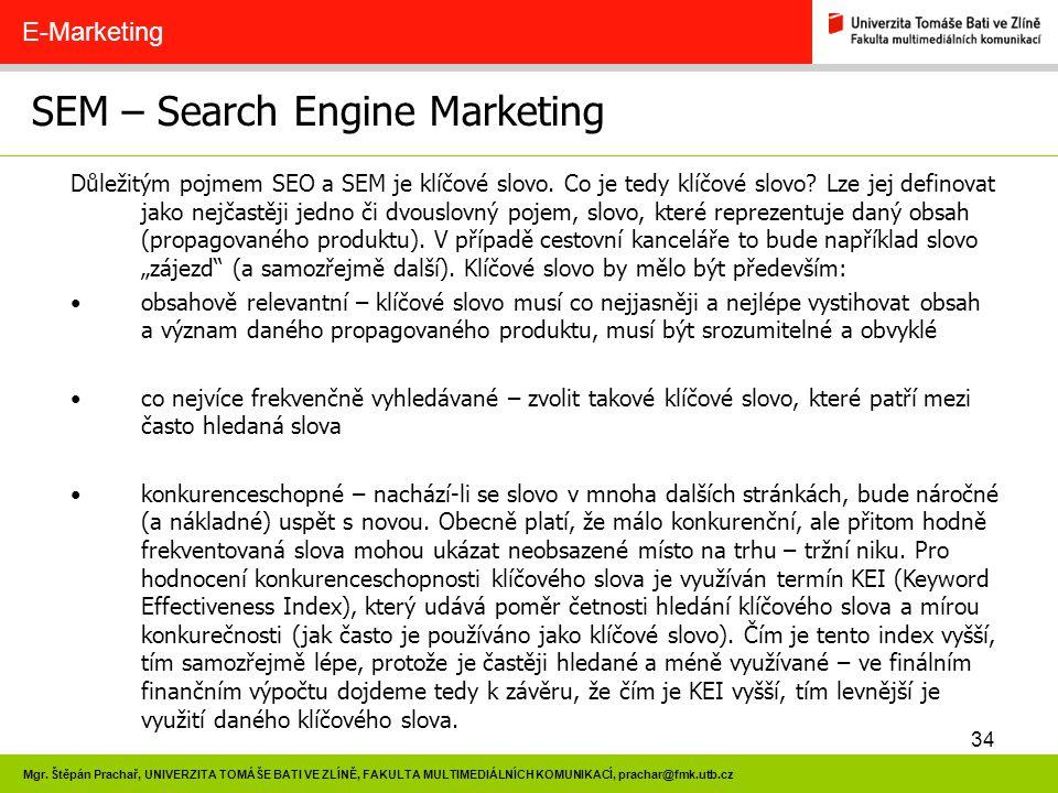 34 Mgr. Štěpán Prachař, UNIVERZITA TOMÁŠE BATI VE ZLÍNĚ, FAKULTA MULTIMEDIÁLNÍCH KOMUNIKACÍ, prachar@fmk.utb.cz SEM – Search Engine Marketing E-Market