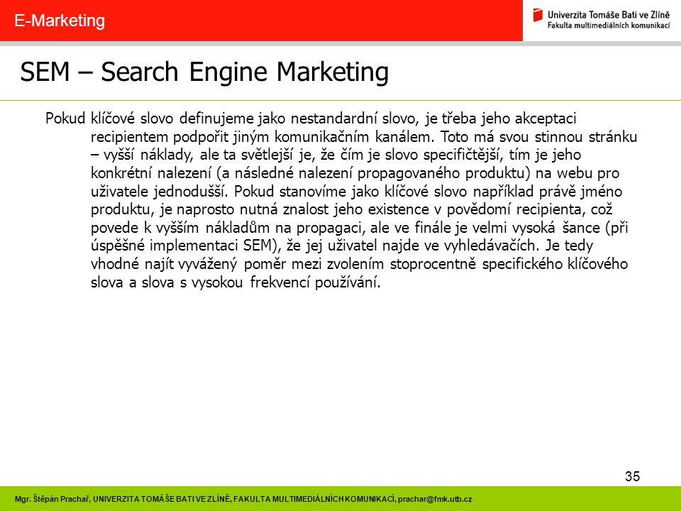 35 Mgr. Štěpán Prachař, UNIVERZITA TOMÁŠE BATI VE ZLÍNĚ, FAKULTA MULTIMEDIÁLNÍCH KOMUNIKACÍ, prachar@fmk.utb.cz SEM – Search Engine Marketing E-Market
