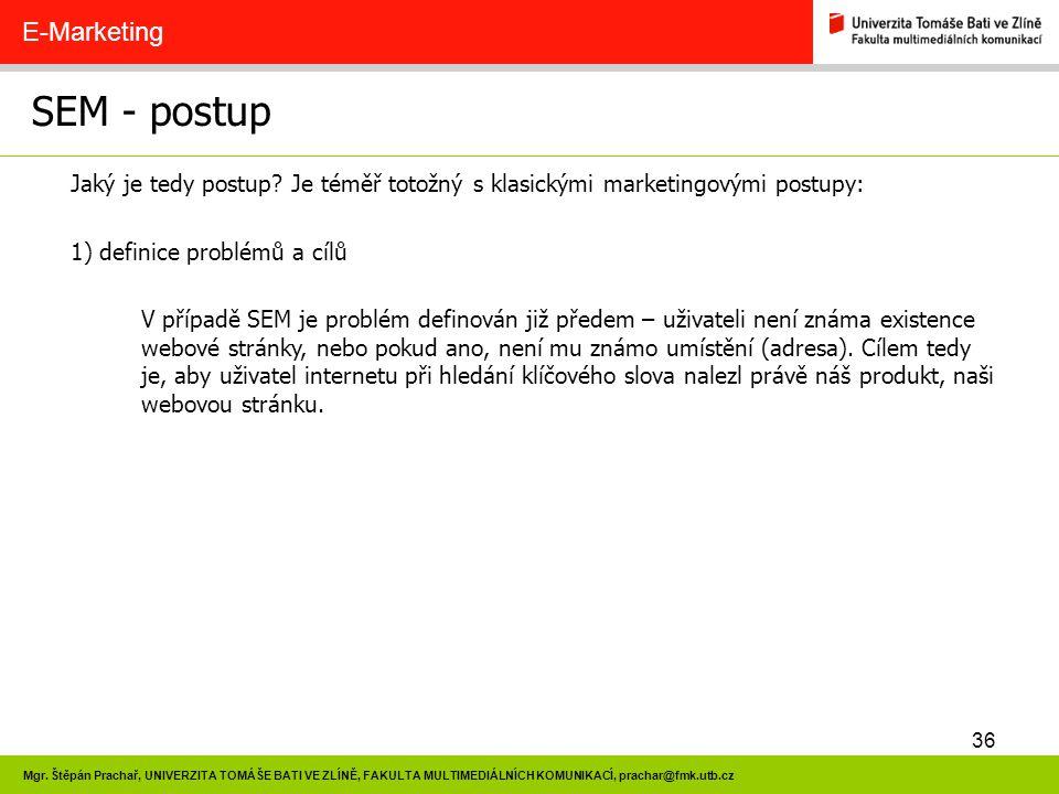 36 Mgr. Štěpán Prachař, UNIVERZITA TOMÁŠE BATI VE ZLÍNĚ, FAKULTA MULTIMEDIÁLNÍCH KOMUNIKACÍ, prachar@fmk.utb.cz SEM - postup E-Marketing Jaký je tedy