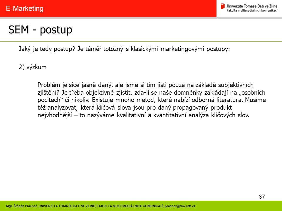 37 Mgr. Štěpán Prachař, UNIVERZITA TOMÁŠE BATI VE ZLÍNĚ, FAKULTA MULTIMEDIÁLNÍCH KOMUNIKACÍ, prachar@fmk.utb.cz SEM - postup E-Marketing Jaký je tedy
