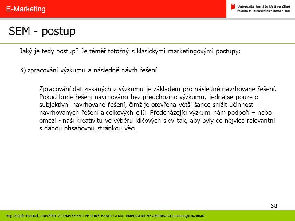 38 Mgr. Štěpán Prachař, UNIVERZITA TOMÁŠE BATI VE ZLÍNĚ, FAKULTA MULTIMEDIÁLNÍCH KOMUNIKACÍ, prachar@fmk.utb.cz SEM - postup E-Marketing Jaký je tedy