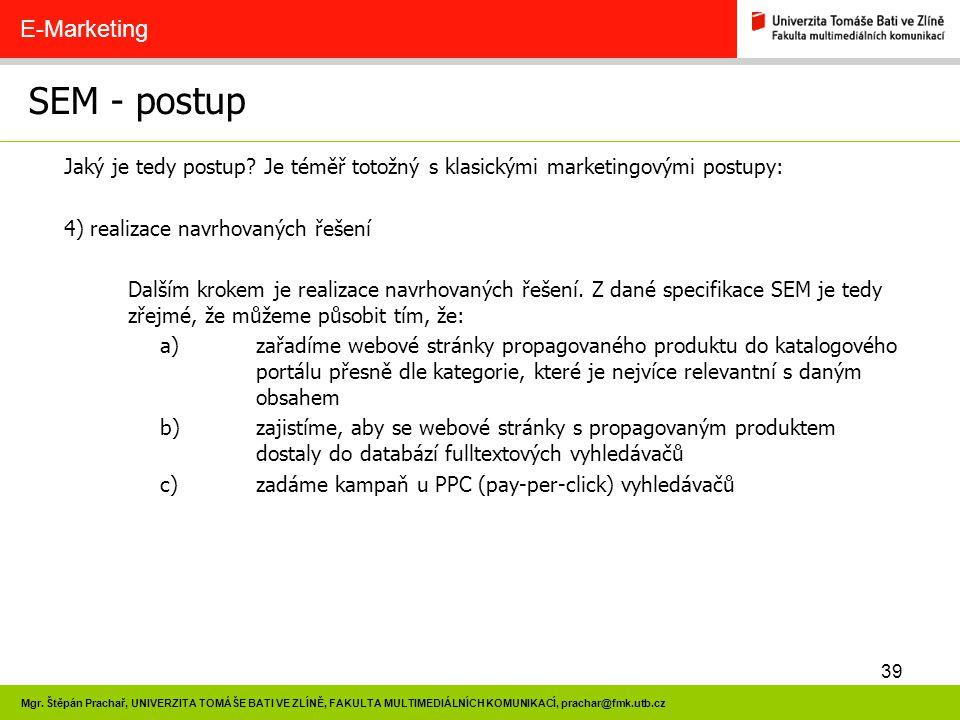 39 Mgr. Štěpán Prachař, UNIVERZITA TOMÁŠE BATI VE ZLÍNĚ, FAKULTA MULTIMEDIÁLNÍCH KOMUNIKACÍ, prachar@fmk.utb.cz SEM - postup E-Marketing Jaký je tedy