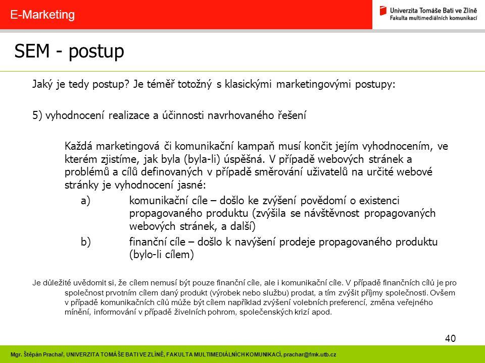 40 Mgr. Štěpán Prachař, UNIVERZITA TOMÁŠE BATI VE ZLÍNĚ, FAKULTA MULTIMEDIÁLNÍCH KOMUNIKACÍ, prachar@fmk.utb.cz SEM - postup E-Marketing Jaký je tedy