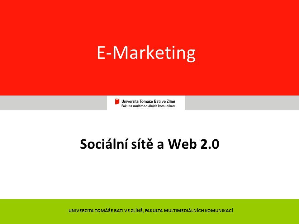 51 E-Marketing Sociální sítě a Web 2.0 UNIVERZITA TOMÁŠE BATI VE ZLÍNĚ, FAKULTA MULTIMEDIÁLNÍCH KOMUNIKACÍ