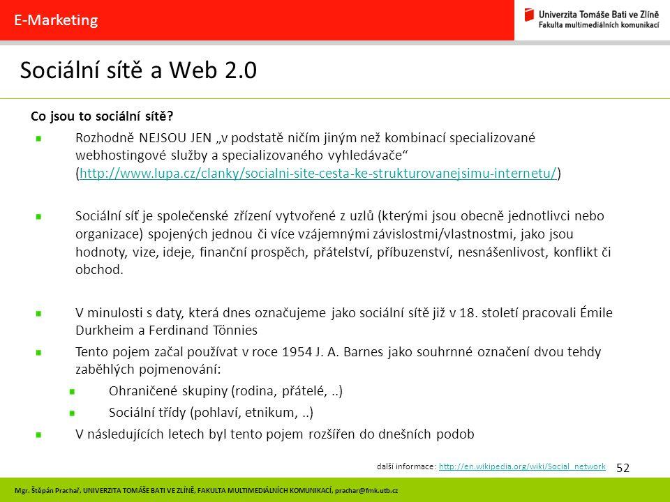52 Mgr. Štěpán Prachař, UNIVERZITA TOMÁŠE BATI VE ZLÍNĚ, FAKULTA MULTIMEDIÁLNÍCH KOMUNIKACÍ, prachar@fmk.utb.cz Sociální sítě a Web 2.0 E-Marketing Co