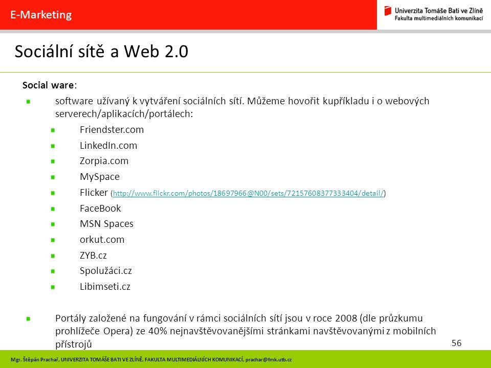 56 Mgr. Štěpán Prachař, UNIVERZITA TOMÁŠE BATI VE ZLÍNĚ, FAKULTA MULTIMEDIÁLNÍCH KOMUNIKACÍ, prachar@fmk.utb.cz Sociální sítě a Web 2.0 E-Marketing So