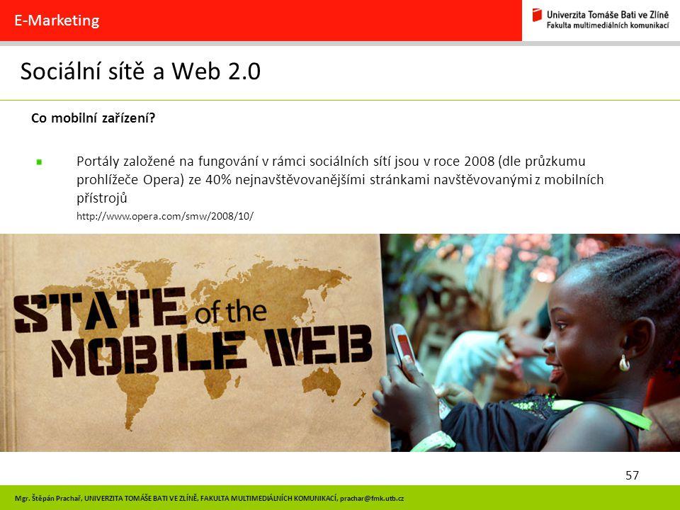 57 Mgr. Štěpán Prachař, UNIVERZITA TOMÁŠE BATI VE ZLÍNĚ, FAKULTA MULTIMEDIÁLNÍCH KOMUNIKACÍ, prachar@fmk.utb.cz Sociální sítě a Web 2.0 E-Marketing Co