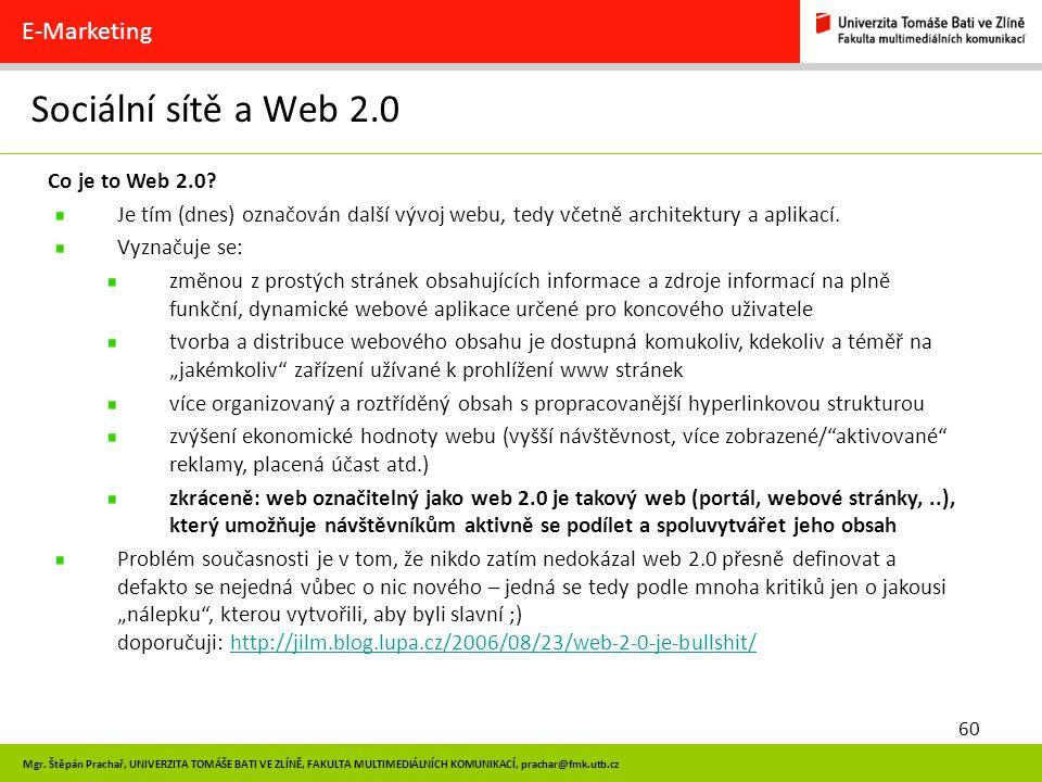 60 Mgr. Štěpán Prachař, UNIVERZITA TOMÁŠE BATI VE ZLÍNĚ, FAKULTA MULTIMEDIÁLNÍCH KOMUNIKACÍ, prachar@fmk.utb.cz Sociální sítě a Web 2.0 E-Marketing Co